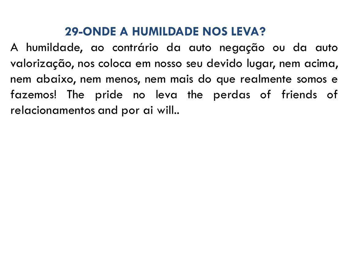 29-ONDE A HUMILDADE NOS LEVA.