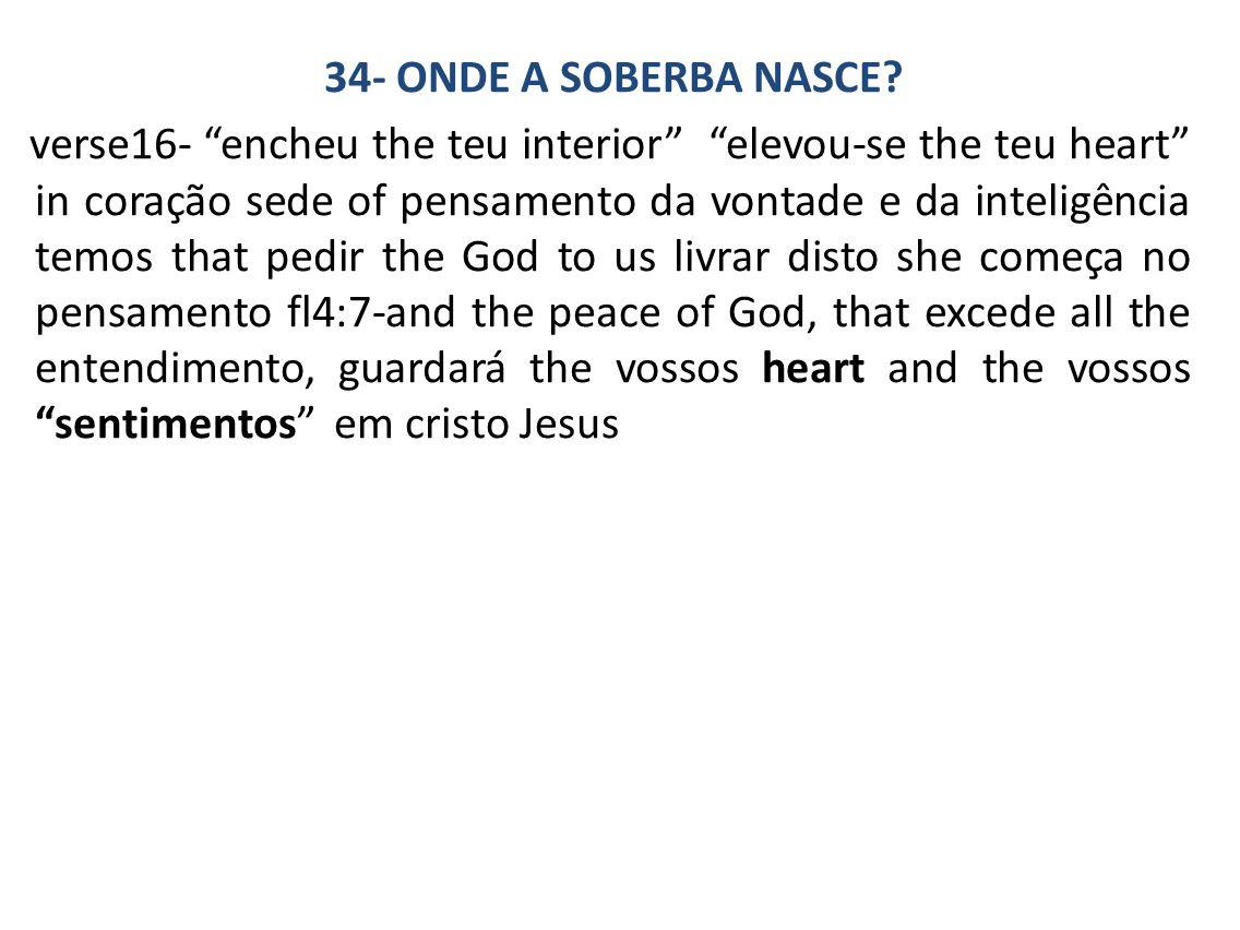 34- ONDE A SOBERBA NASCE.