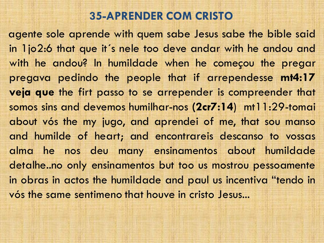 35-APRENDER COM CRISTO agente sole aprende with quem sabe Jesus sabe the bible said in 1jo2:6 that que it´s nele too deve andar with he andou and with he andou.