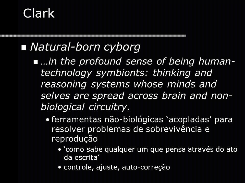 Clark Natural-born cyborg …in the profound sense of being human- technology symbionts: thinking and reasoning systems whose minds and selves are sprea