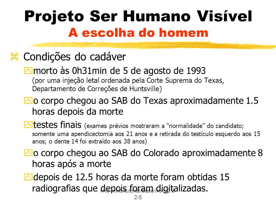 vhd-mms/tutorial/base/intro-2.3- 2/5 Projeto Ser Humano Visível A escolha do homem z Condições do cadáver ymorto às 0h31min de 5 de agosto de 1993 (po