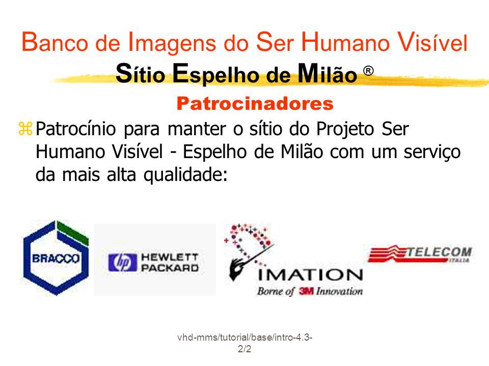 vhd-mms/tutorial/base/intro-4.3- 2/2 zPatrocínio para manter o sítio do Projeto Ser Humano Visível - Espelho de Milão com um serviço da mais alta qual