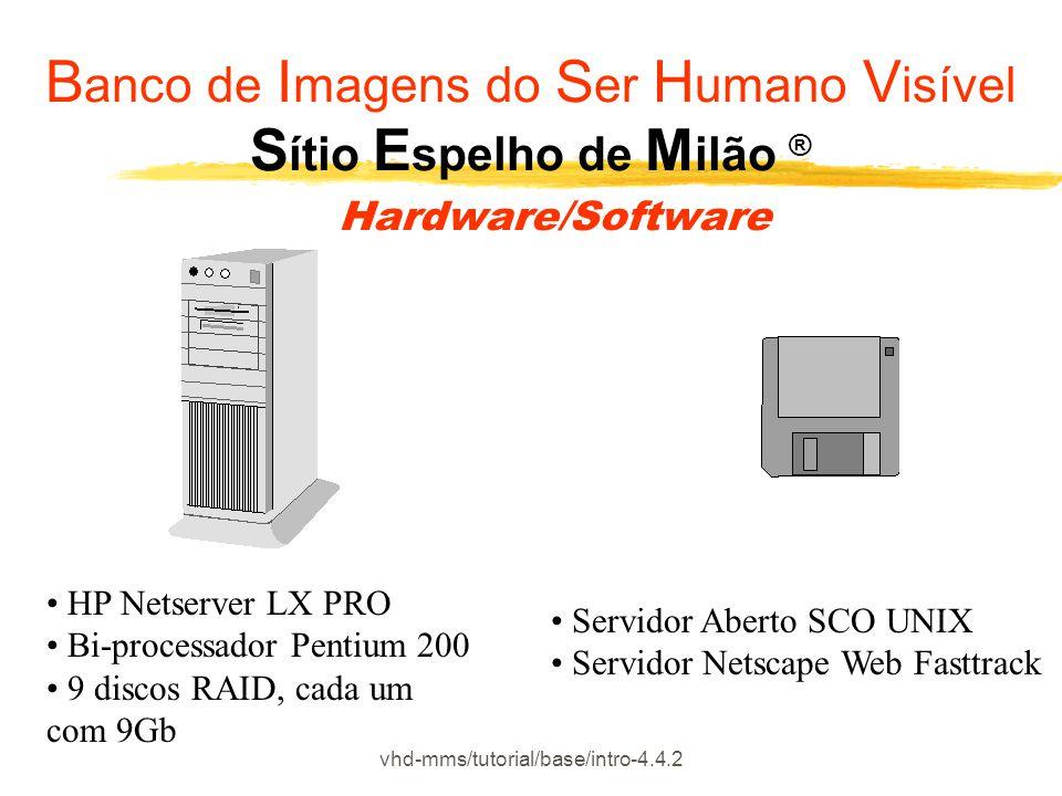 vhd-mms/tutorial/base/intro-4.4.2 HP Netserver LX PRO Bi-processador Pentium 200 9 discos RAID, cada um com 9Gb Servidor Aberto SCO UNIX Servidor Nets