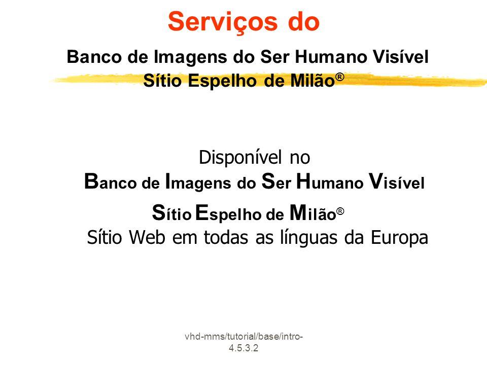 vhd-mms/tutorial/base/intro- 4.5.3.2 Serviços do Banco de Imagens do Ser Humano Visível Sítio Espelho de Milão ® Disponível no B anco de I magens do S