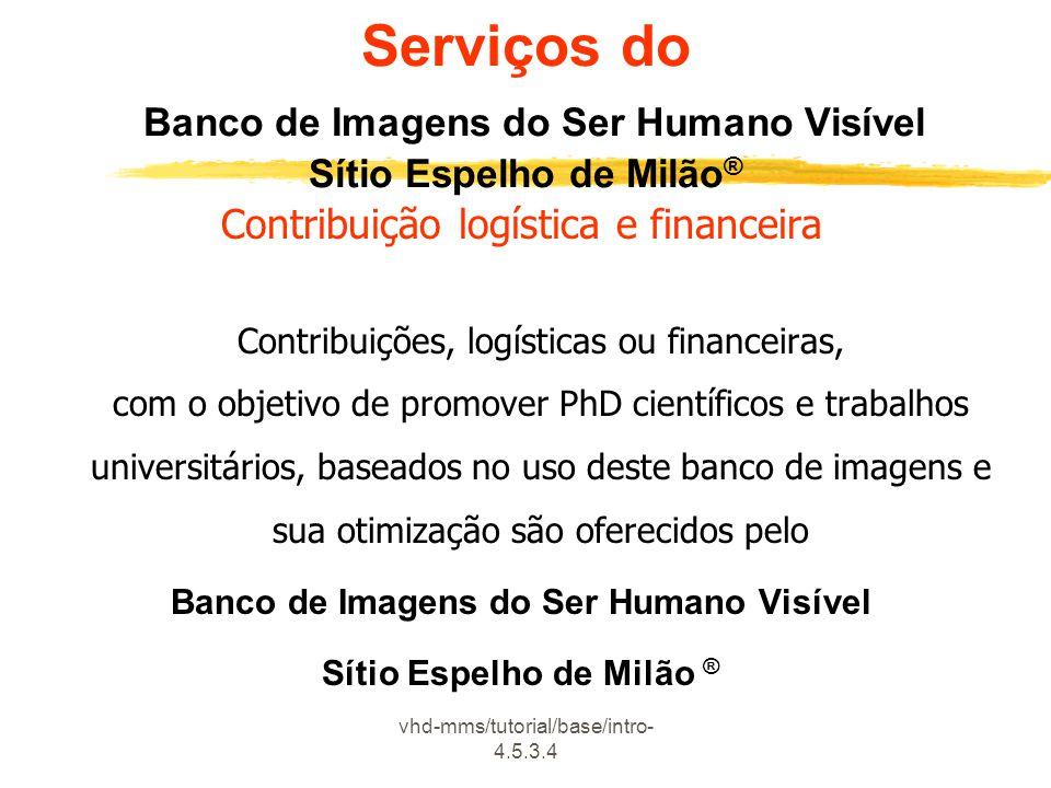 vhd-mms/tutorial/base/intro- 4.5.3.4 Serviços do Banco de Imagens do Ser Humano Visível Sítio Espelho de Milão ® Contribuição logística e financeira C