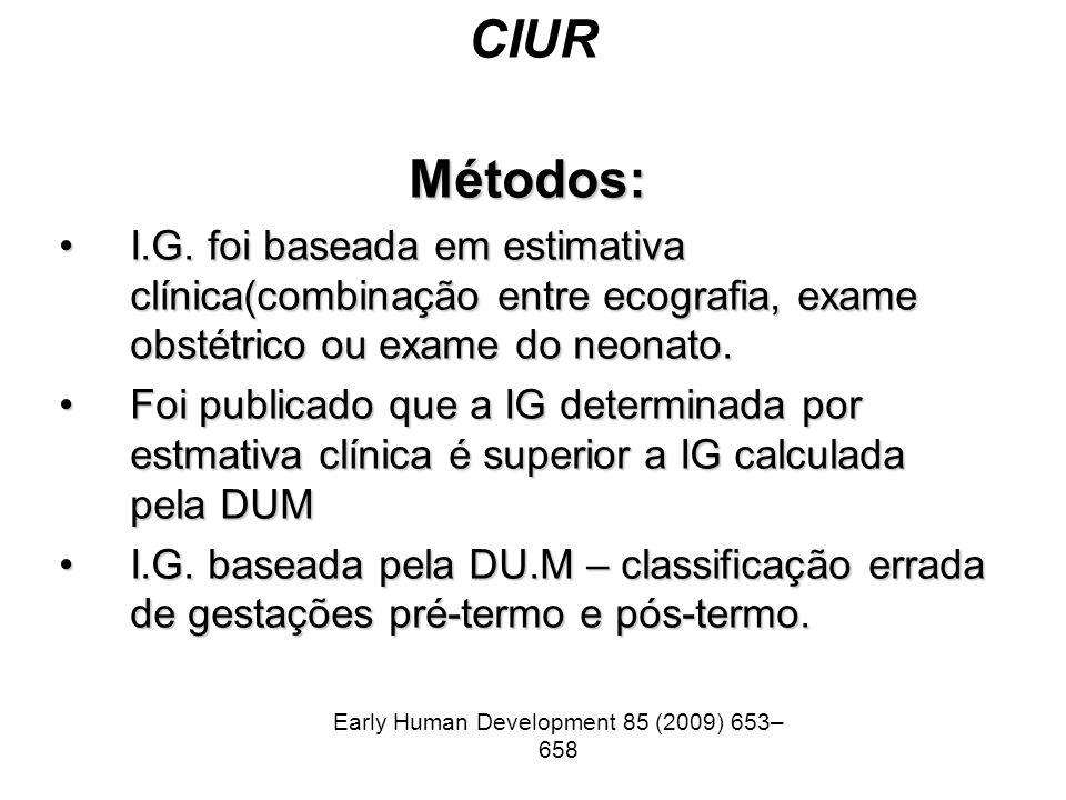 CIUR Métodos: I.G. foi baseada em estimativa clínica(combinação entre ecografia, exame obstétrico ou exame do neonato.I.G. foi baseada em estimativa c