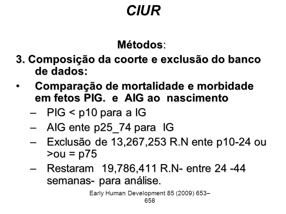 CIUR Métodos: 3. Composição da coorte e exclusão do banco de dados: Comparação de mortalidade e morbidade em fetos PIG. e AIG ao nascimentoComparação
