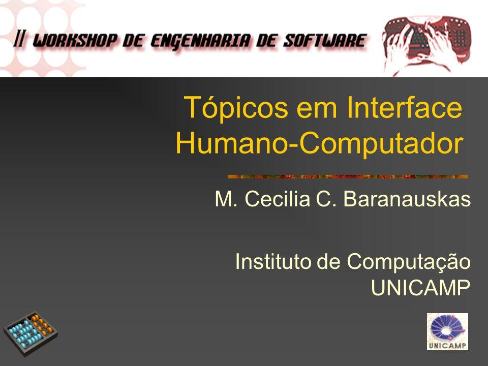 Tópicos em Interface Humano-Computador M. Cecilia C. Baranauskas Instituto de Computação UNICAMP