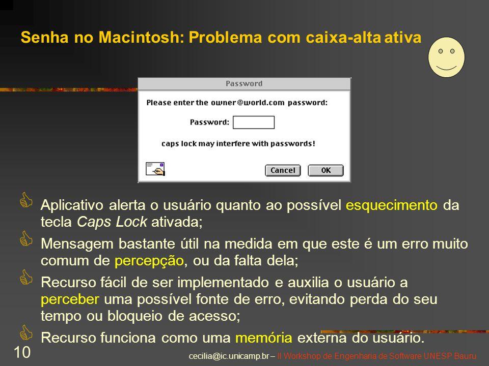 cecilia@ic.unicamp.br – II Workshop de Engenharia de Software UNESP Bauru 10 Senha no Macintosh: Problema com caixa-alta ativa C Aplicativo alerta o u
