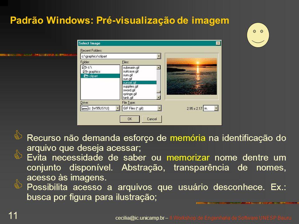 cecilia@ic.unicamp.br – II Workshop de Engenharia de Software UNESP Bauru 11 Padrão Windows: Pré-visualização de imagem C Recurso não demanda esforço