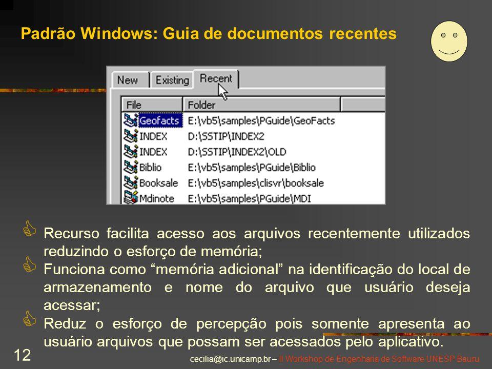 cecilia@ic.unicamp.br – II Workshop de Engenharia de Software UNESP Bauru 12 Padrão Windows: Guia de documentos recentes C Recurso facilita acesso aos