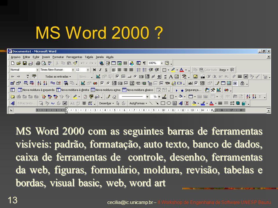 cecilia@ic.unicamp.br – II Workshop de Engenharia de Software UNESP Bauru 13 MS Word 2000 ? MS Word 2000 com as seguintes barras de ferramentas visíve