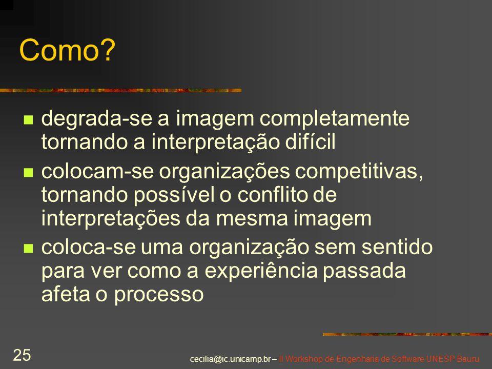 cecilia@ic.unicamp.br – II Workshop de Engenharia de Software UNESP Bauru 25 Como? degrada-se a imagem completamente tornando a interpretação difícil
