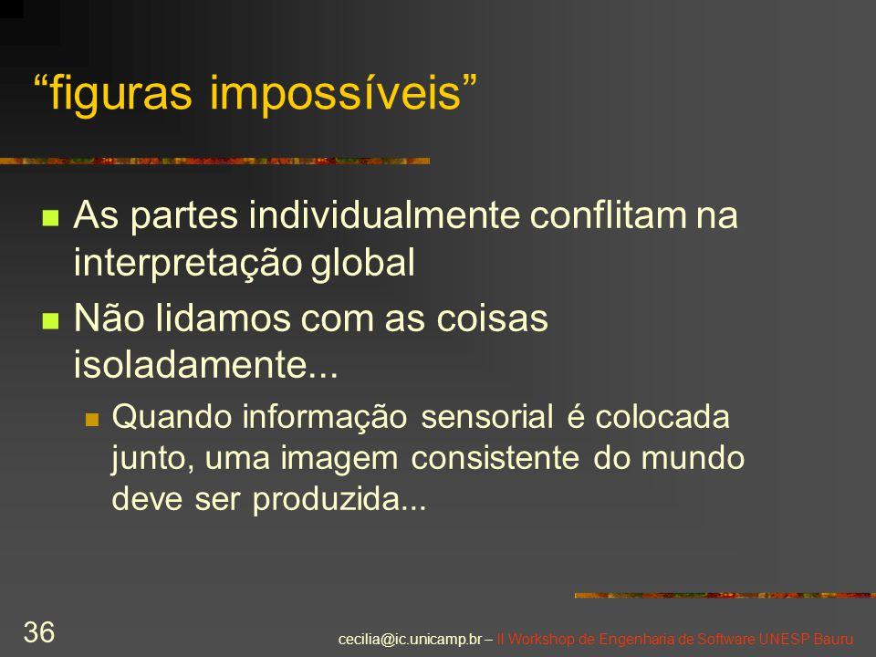 """cecilia@ic.unicamp.br – II Workshop de Engenharia de Software UNESP Bauru 36 """"figuras impossíveis"""" As partes individualmente conflitam na interpretaçã"""