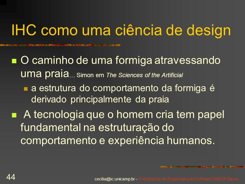cecilia@ic.unicamp.br – II Workshop de Engenharia de Software UNESP Bauru 44 IHC como uma ciência de design O caminho de uma formiga atravessando uma
