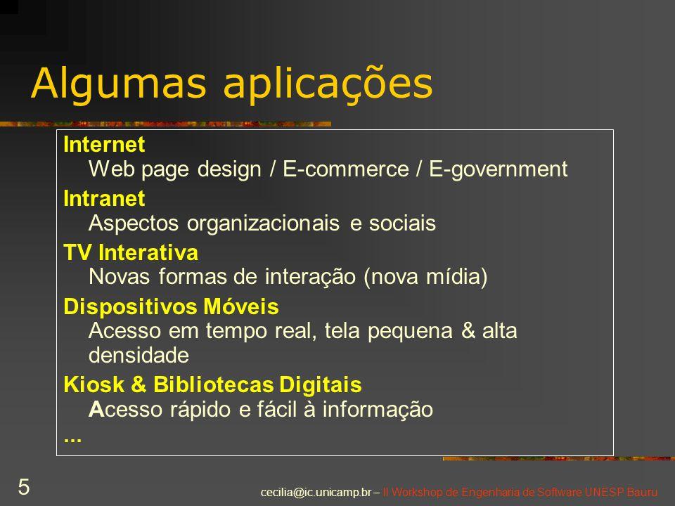 cecilia@ic.unicamp.br – II Workshop de Engenharia de Software UNESP Bauru 5 Algumas aplicações Internet Web page design / E-commerce / E-government In