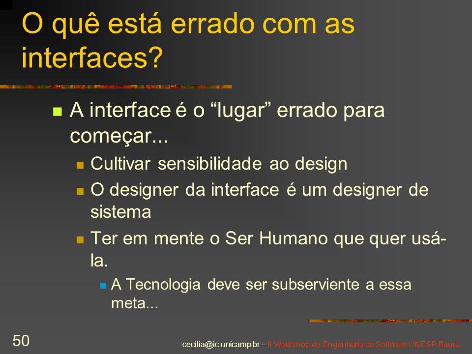 """cecilia@ic.unicamp.br – II Workshop de Engenharia de Software UNESP Bauru 50 O quê está errado com as interfaces? A interface é o """"lugar"""" errado para"""