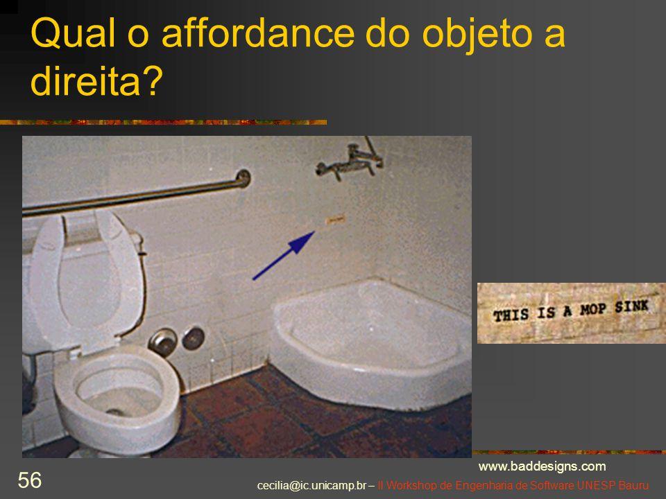 cecilia@ic.unicamp.br – II Workshop de Engenharia de Software UNESP Bauru 56 Qual o affordance do objeto a direita? www.baddesigns.com