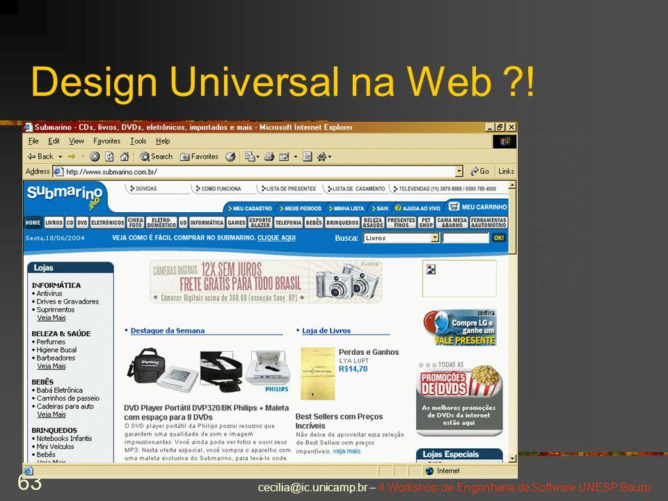 cecilia@ic.unicamp.br – II Workshop de Engenharia de Software UNESP Bauru 63 Design Universal na Web ?! Para quem utiliza o navegador Internet Explore