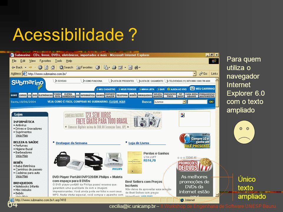 cecilia@ic.unicamp.br – II Workshop de Engenharia de Software UNESP Bauru 64 Acessibilidade ? Para quem utiliza o navegador Internet Explorer 6.0 com