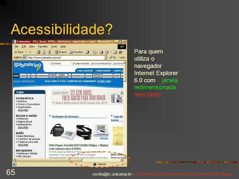 cecilia@ic.unicamp.br – II Workshop de Engenharia de Software UNESP Bauru 65 Acessibilidade? Para quem utiliza o navegador Internet Explorer 6.0 com a