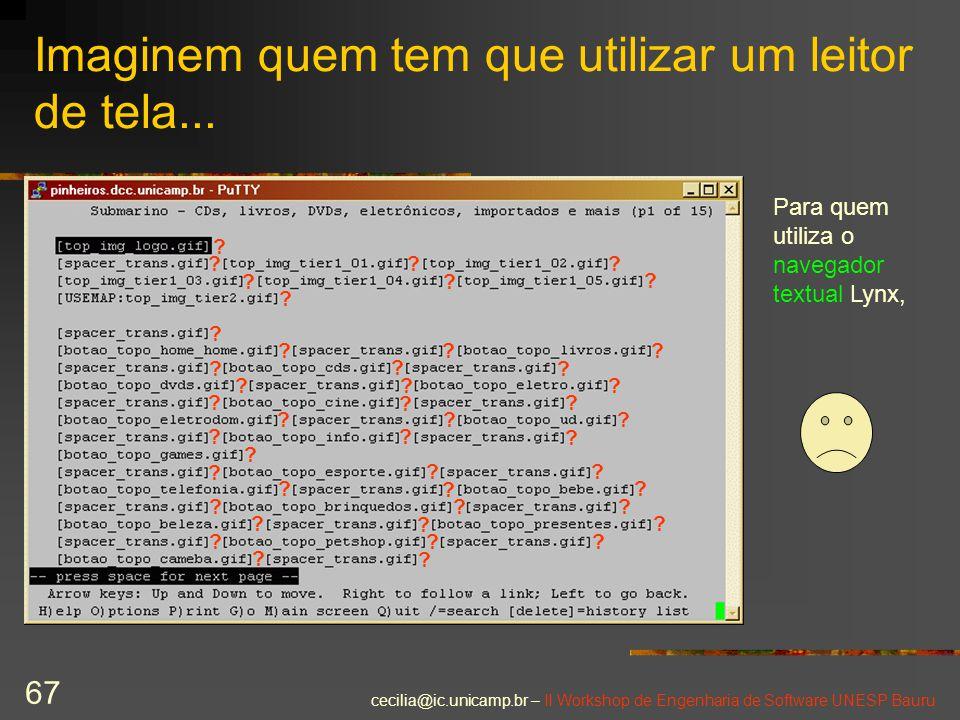 cecilia@ic.unicamp.br – II Workshop de Engenharia de Software UNESP Bauru 67 Imaginem quem tem que utilizar um leitor de tela... Para quem utiliza o n