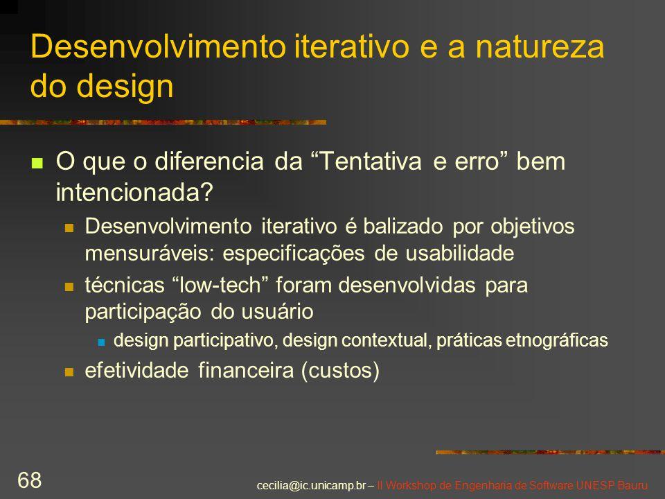 """cecilia@ic.unicamp.br – II Workshop de Engenharia de Software UNESP Bauru 68 Desenvolvimento iterativo e a natureza do design O que o diferencia da """"T"""