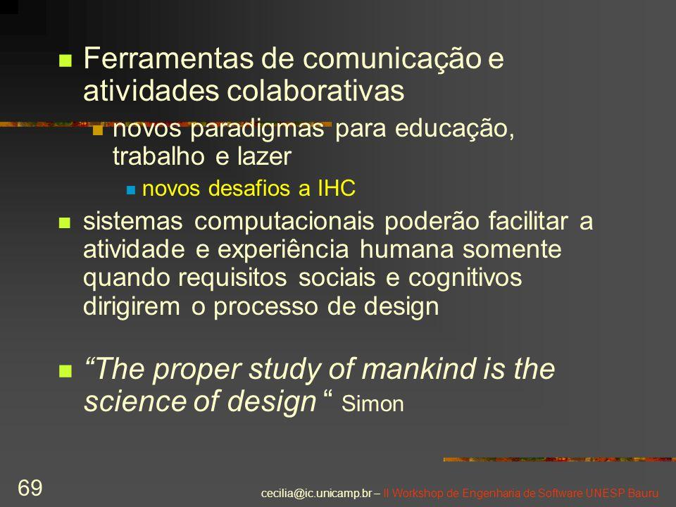 cecilia@ic.unicamp.br – II Workshop de Engenharia de Software UNESP Bauru 69 Ferramentas de comunicação e atividades colaborativas novos paradigmas pa