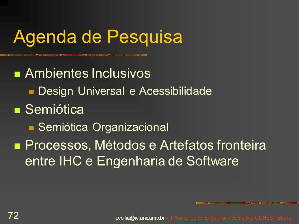 cecilia@ic.unicamp.br – II Workshop de Engenharia de Software UNESP Bauru 72 Agenda de Pesquisa Ambientes Inclusivos Design Universal e Acessibilidade