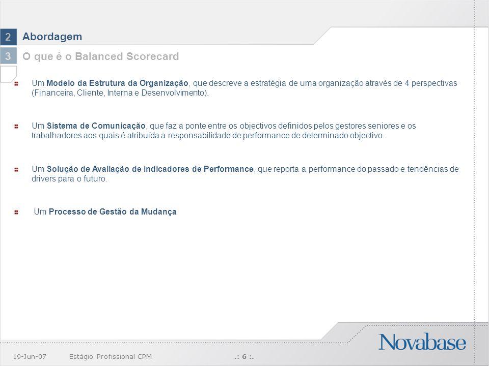 19-Jun-07Estágio Profissional CPM.: 6 :. Abordagem 2 Um Modelo da Estrutura da Organização, que descreve a estratégia de uma organização através de 4