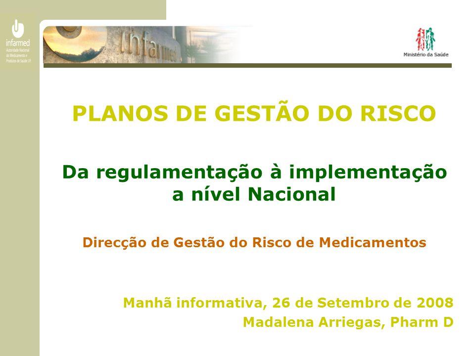 PLANOS DE GESTÃO DO RISCO Da regulamentação à implementação a nível Nacional Direcção de Gestão do Risco de Medicamentos Manhã informativa, 26 de Sete