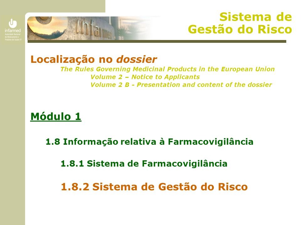 Sistema de Gestão do Risco Localização no dossier The Rules Governing Medicinal Products in the European Union Volume 2 – Notice to Applicants Volume