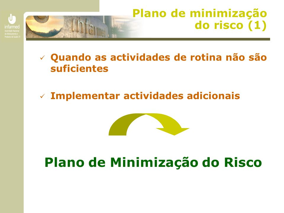 Plano de minimização do risco (1) Quando as actividades de rotina não são suficientes Implementar actividades adicionais Plano de Minimização do Risco