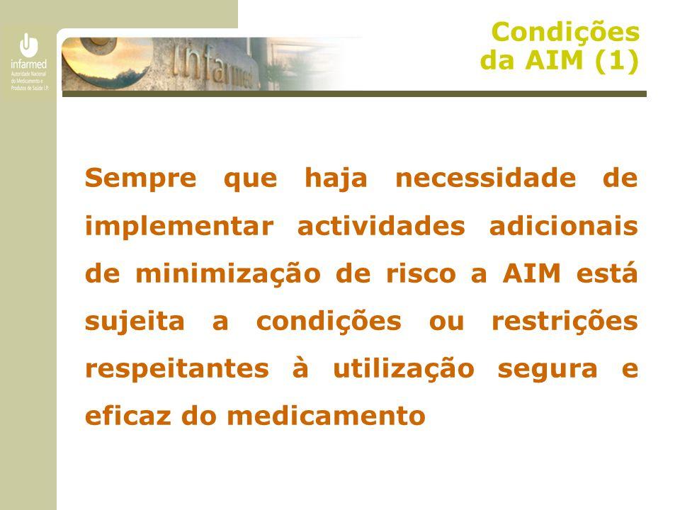Condições da AIM (1) Sempre que haja necessidade de implementar actividades adicionais de minimização de risco a AIM está sujeita a condições ou restr