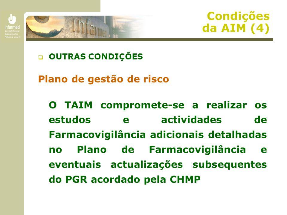 Condições da AIM (4)  OUTRAS CONDIÇÕES Plano de gestão de risco O TAIM compromete-se a realizar os estudos e actividades de Farmacovigilância adicion