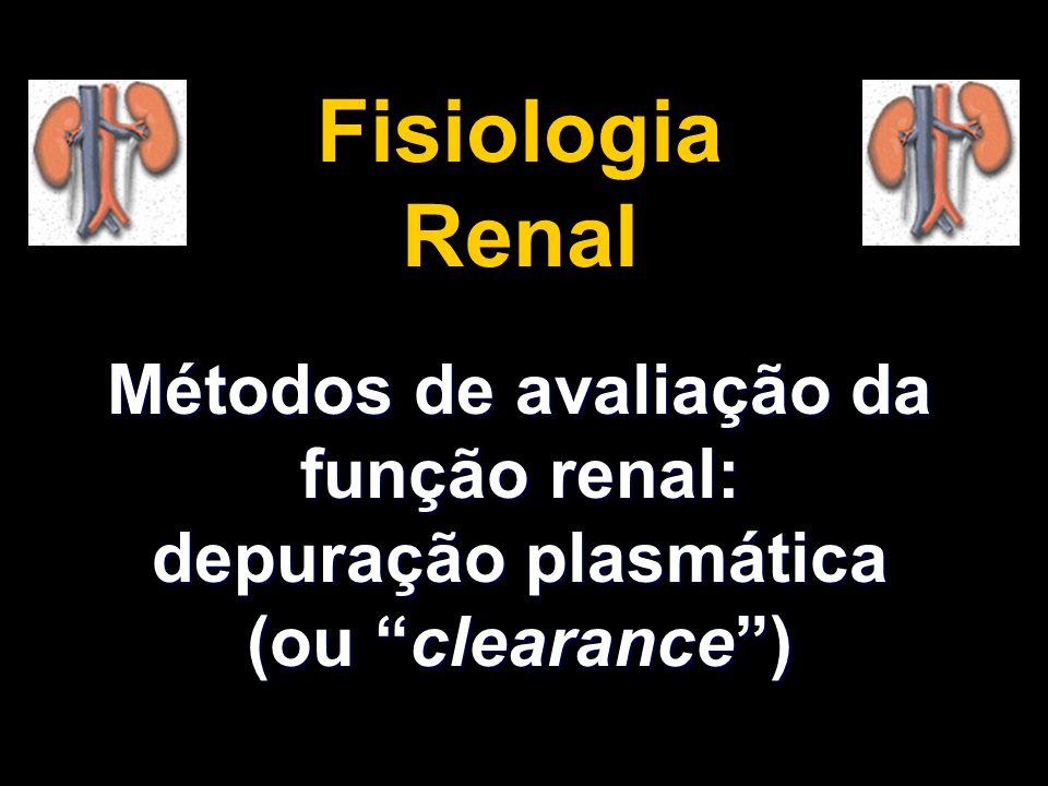 Fisiologia Renal Métodos de avaliação da função renal: depuração plasmática (ou clearance )