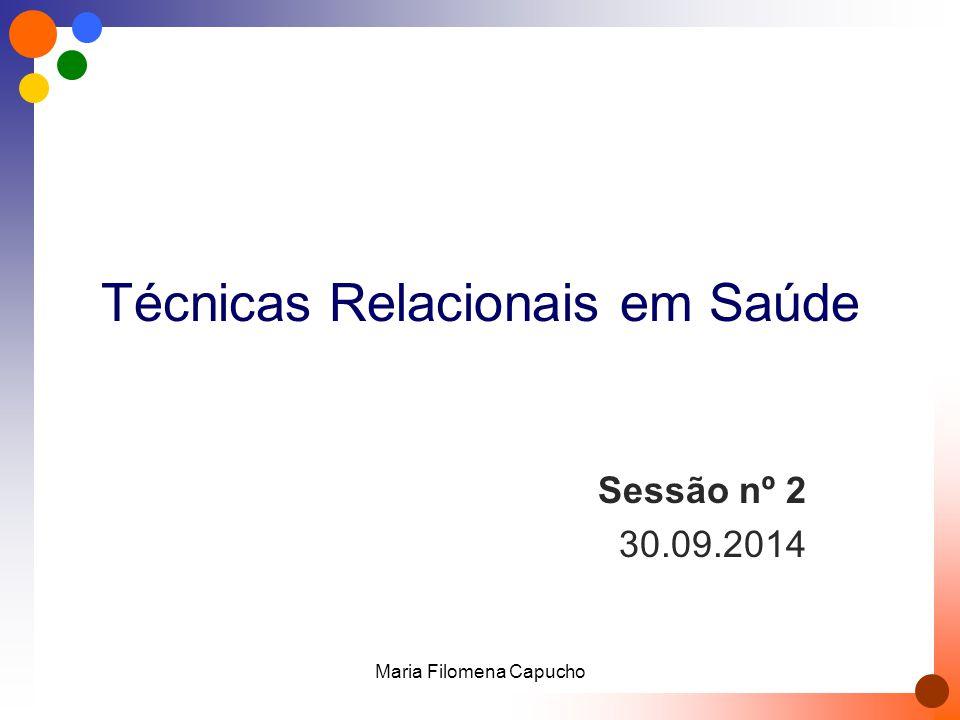 Técnicas Relacionais em Saúde Sessão nº 2 30.09.2014 Maria Filomena Capucho