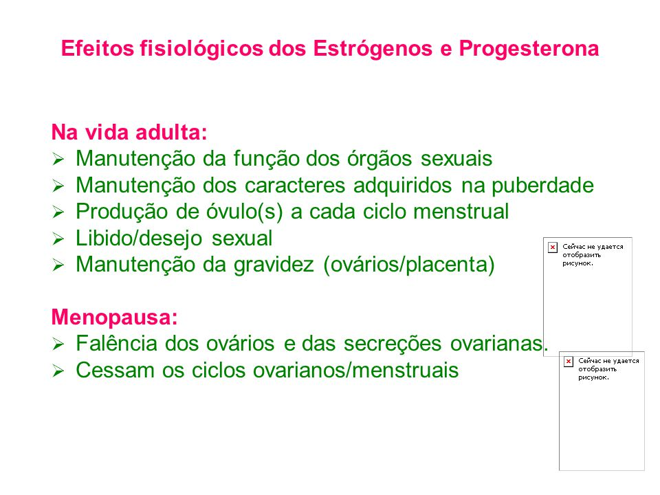 Na vida adulta:  Manutenção da função dos órgãos sexuais  Manutenção dos caracteres adquiridos na puberdade  Produção de óvulo(s) a cada ciclo menstrual  Libido/desejo sexual  Manutenção da gravidez (ovários/placenta) Menopausa:  Falência dos ovários e das secreções ovarianas.