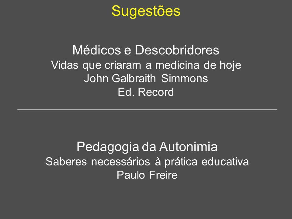 Sugestões Médicos e Descobridores Vidas que criaram a medicina de hoje John Galbraith Simmons Ed. Record Pedagogia da Autonimia Saberes necessários à
