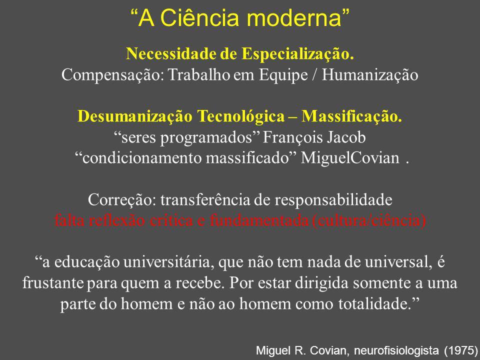 """""""A Ciência moderna"""" Necessidade de Especialização. Compensação: Trabalho em Equipe / Humanização Desumanização Tecnológica – Massificação. """"seres prog"""