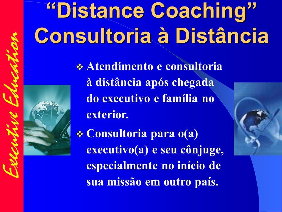 Executive Education Distance Coaching Consultoria à Distância  Atendimento e consultoria à distância após chegada do executivo e família no exterior.