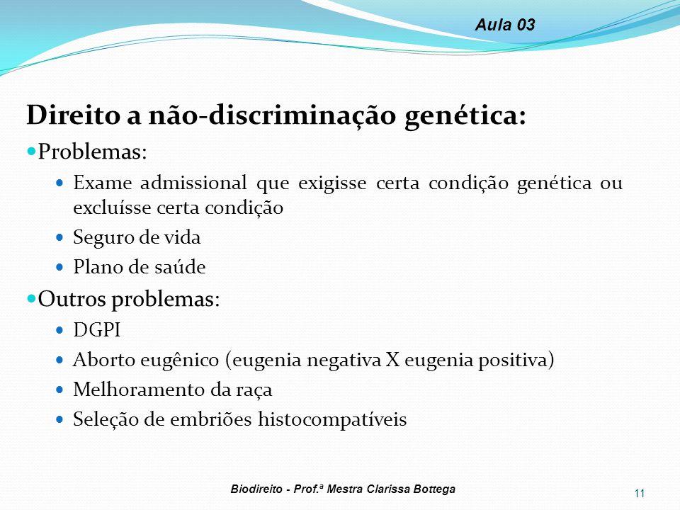 Direito a não-discriminação genética: Problemas: Exame admissional que exigisse certa condição genética ou excluísse certa condição Seguro de vida Pla
