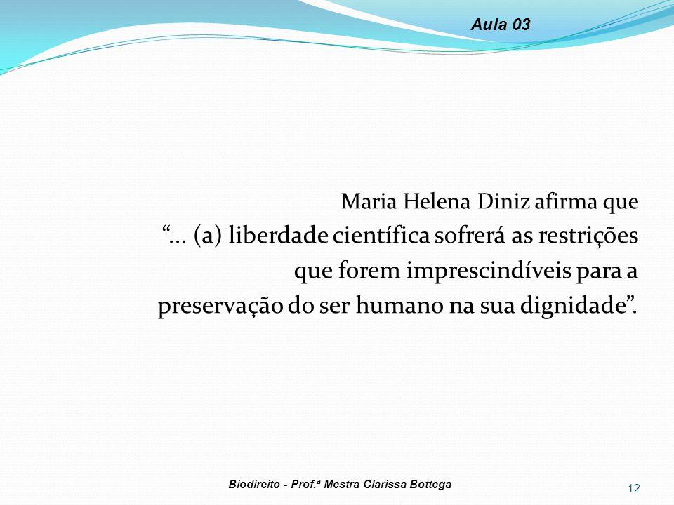 """Maria Helena Diniz afirma que """"... (a) liberdade científica sofrerá as restrições que forem imprescindíveis para a preservação do ser humano na sua di"""