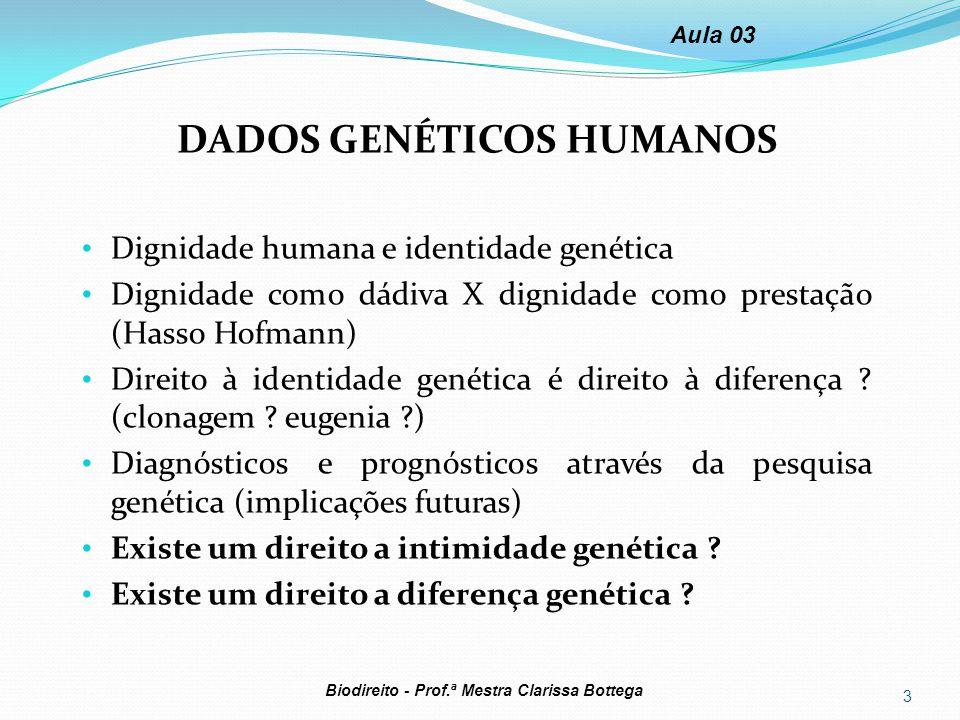 DADOS GENÉTICOS HUMANOS Dignidade humana e identidade genética Dignidade como dádiva X dignidade como prestação (Hasso Hofmann) Direito à identidade g