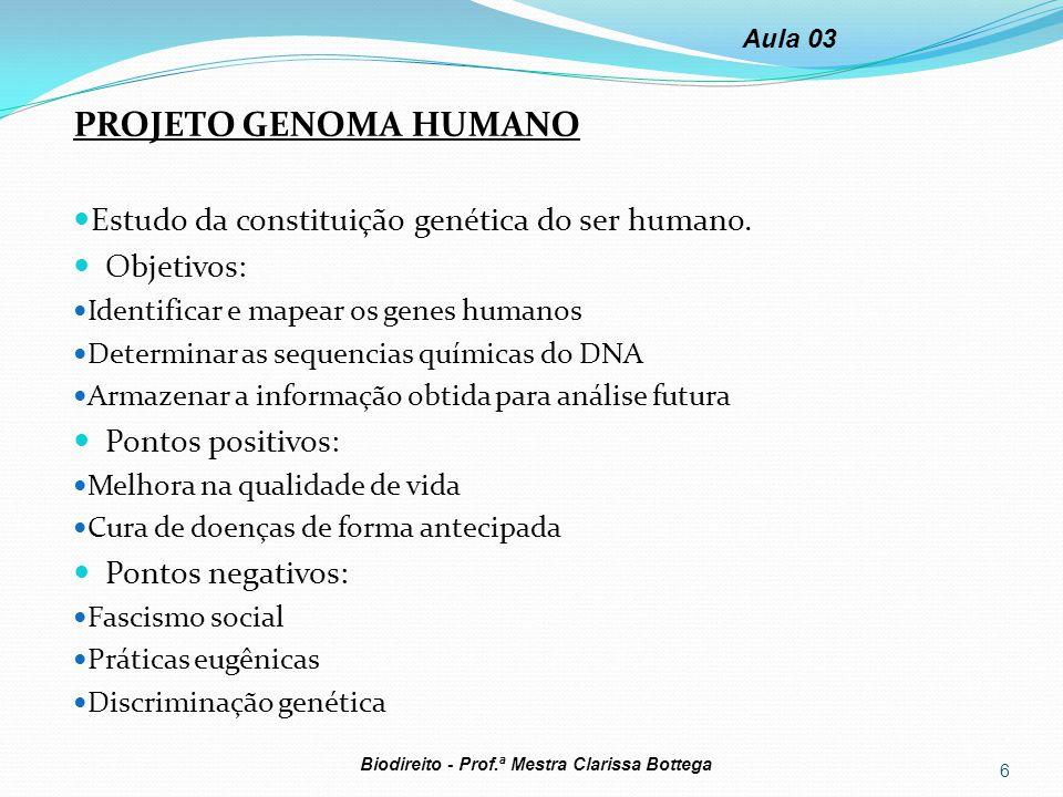 PROJETO GENOMA HUMANO Estudo da constituição genética do ser humano. Objetivos: Identificar e mapear os genes humanos Determinar as sequencias química
