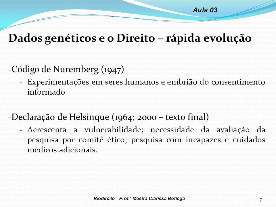 Dados genéticos e o Direito – rápida evolução - Código de Nuremberg (1947) - Experimentações em seres humanos e embrião do consentimento informado - D