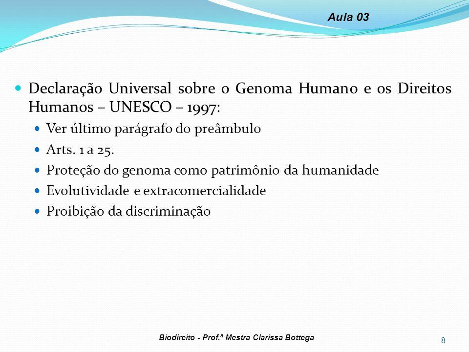 Declaração Universal sobre o Genoma Humano e os Direitos Humanos – UNESCO – 1997: Ver último parágrafo do preâmbulo Arts. 1 a 25. Proteção do genoma c