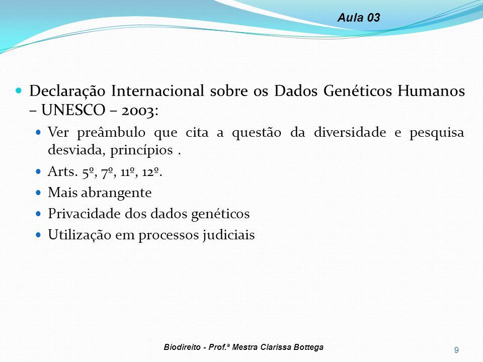 Declaração Internacional sobre os Dados Genéticos Humanos – UNESCO – 2003: Ver preâmbulo que cita a questão da diversidade e pesquisa desviada, princí