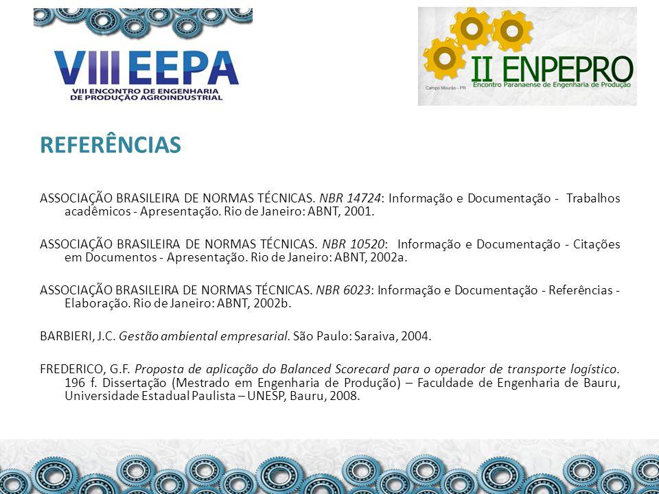 REFERÊNCIAS ASSOCIAÇÃO BRASILEIRA DE NORMAS TÉCNICAS. NBR 14724: Informação e Documentação - Trabalhos acadêmicos - Apresentação. Rio de Janeiro: ABNT