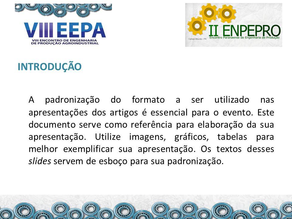 INTRODUÇÃO A padronização do formato a ser utilizado nas apresentações dos artigos é essencial para o evento. Este documento serve como referência par